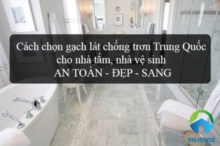 Cách chọn gạch lát chống trơn Trung Quốc cho nhà tắm, nhà vệ sinh AN TOÀN – ĐẸP – SANG