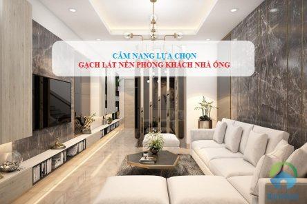 Chọn gạch lát nền phòng khách nhà ống chuẩn – Tạo không gian rộng