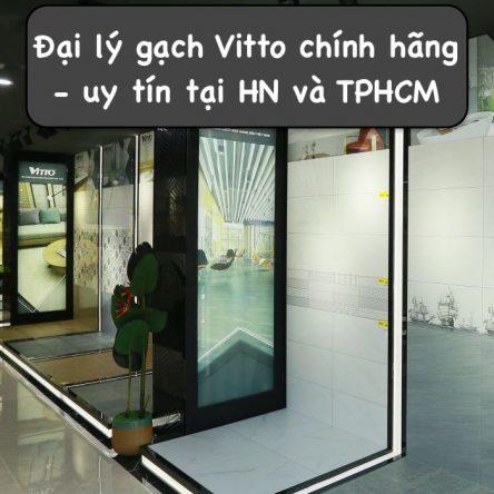 """5 Đại lý gạch Vitto tại Hà Nội, TP.HCM """"chọn mặt gửi vàng"""""""
